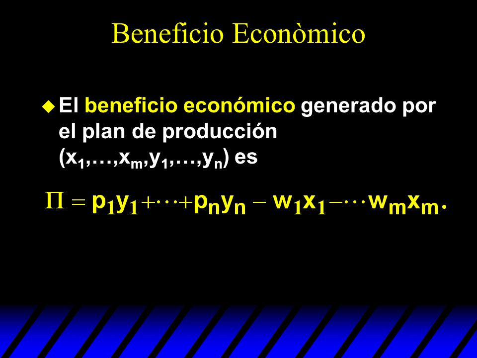 Beneficio Econòmico El beneficio económico generado por el plan de producción (x1,…,xm,y1,…,yn) es