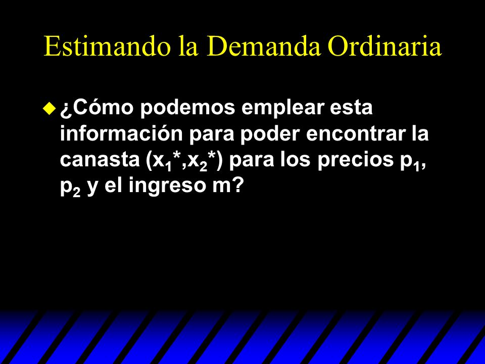Estimando la Demanda Ordinaria