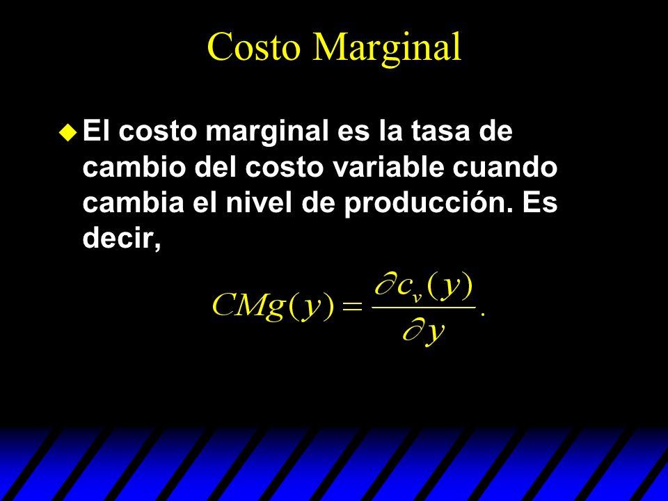 Costo Marginal El costo marginal es la tasa de cambio del costo variable cuando cambia el nivel de producción.