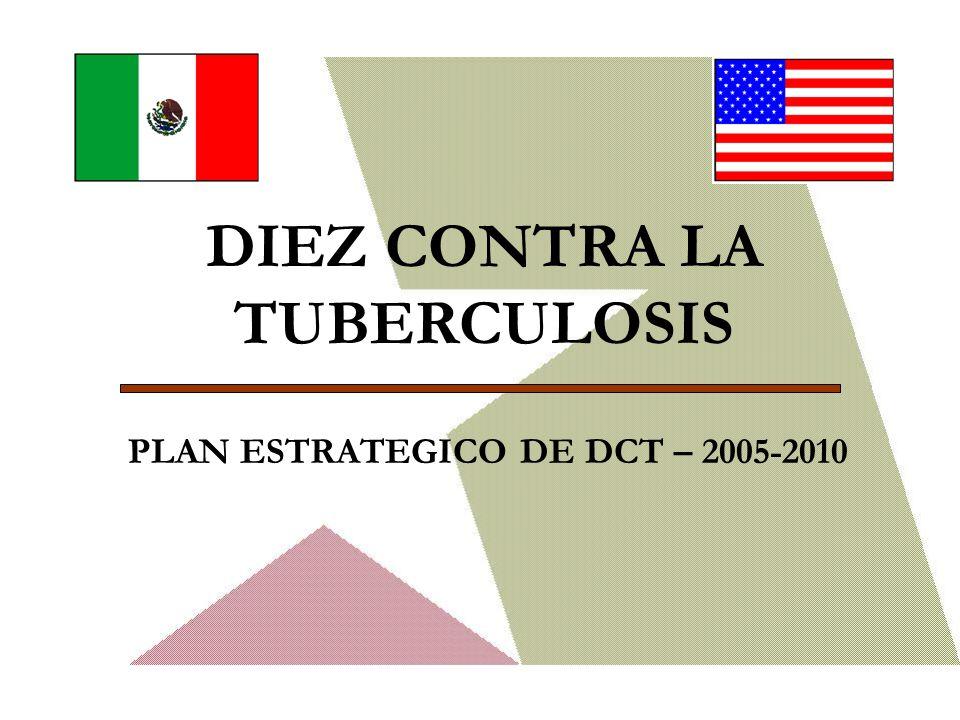 DIEZ CONTRA LA TUBERCULOSIS PLAN ESTRATEGICO DE DCT – 2005-2010