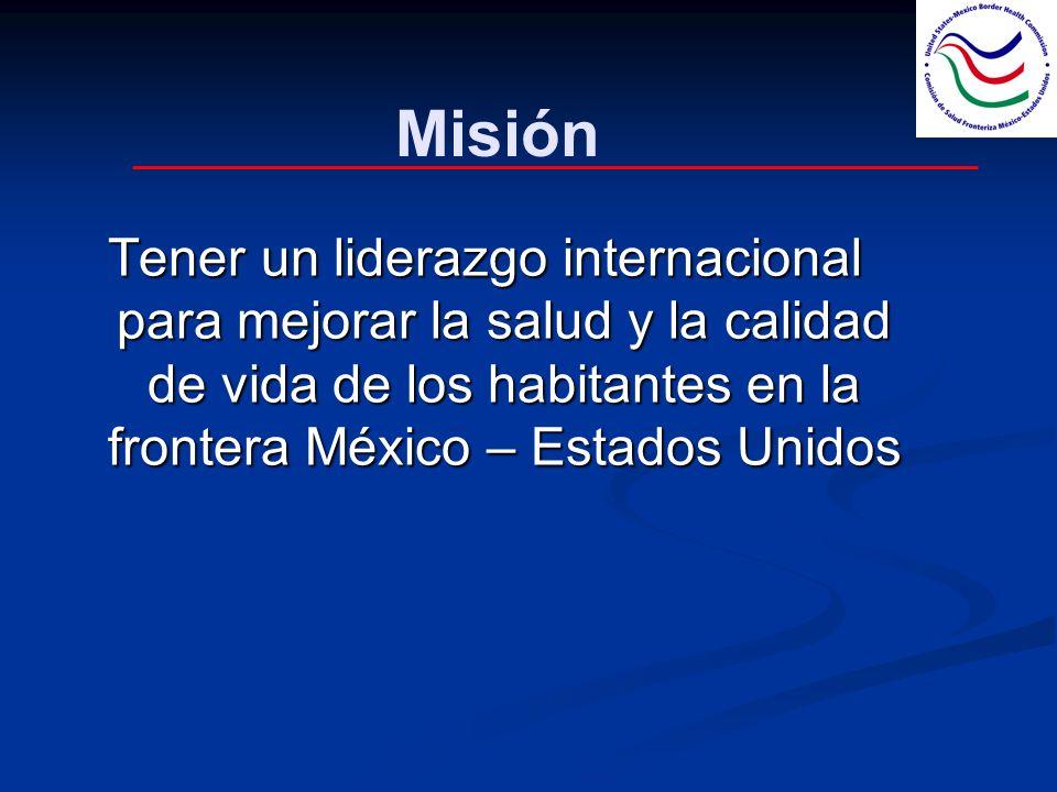 Misión Tener un liderazgo internacional para mejorar la salud y la calidad de vida de los habitantes en la frontera México – Estados Unidos.