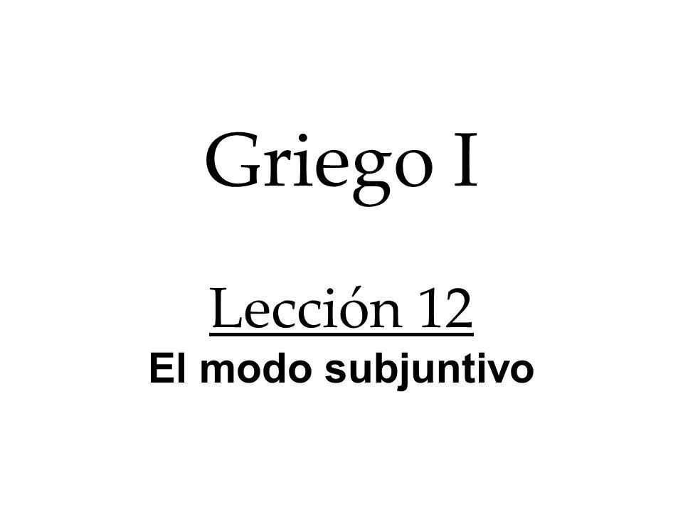 Griego I Lección 12 El modo subjuntivo