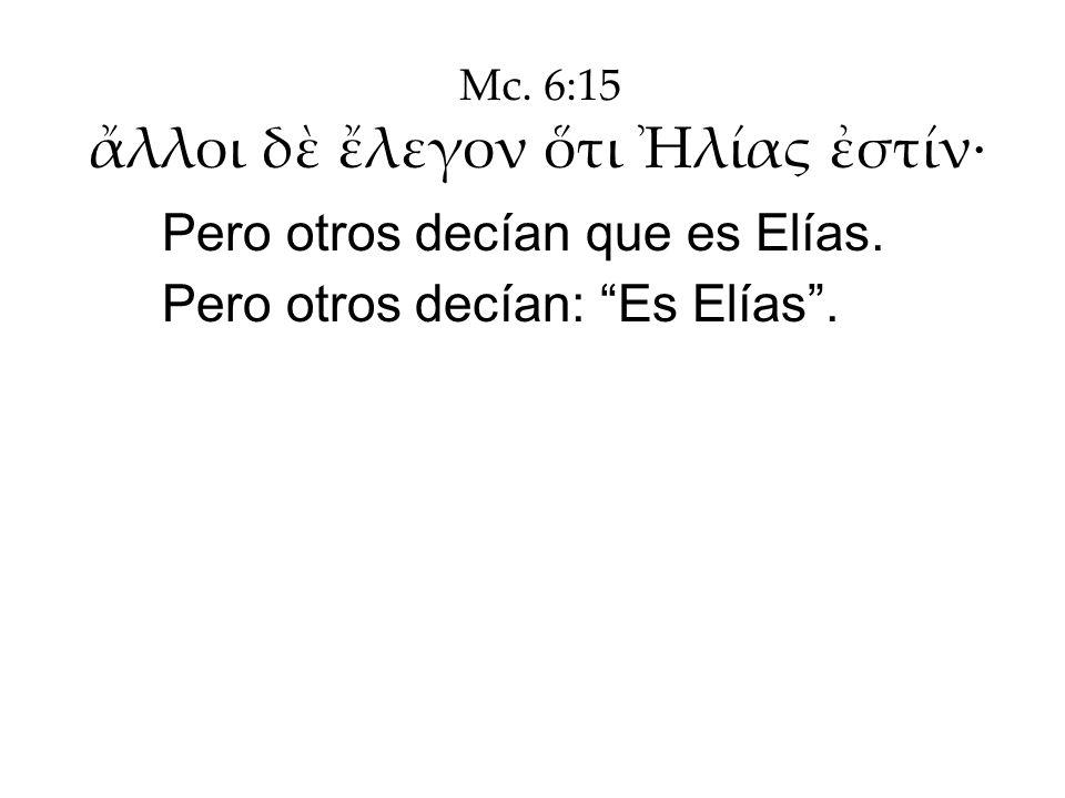 ἄλλοι δὲ ἔλεγον ὅτι Ἠλίας ἐστίν·
