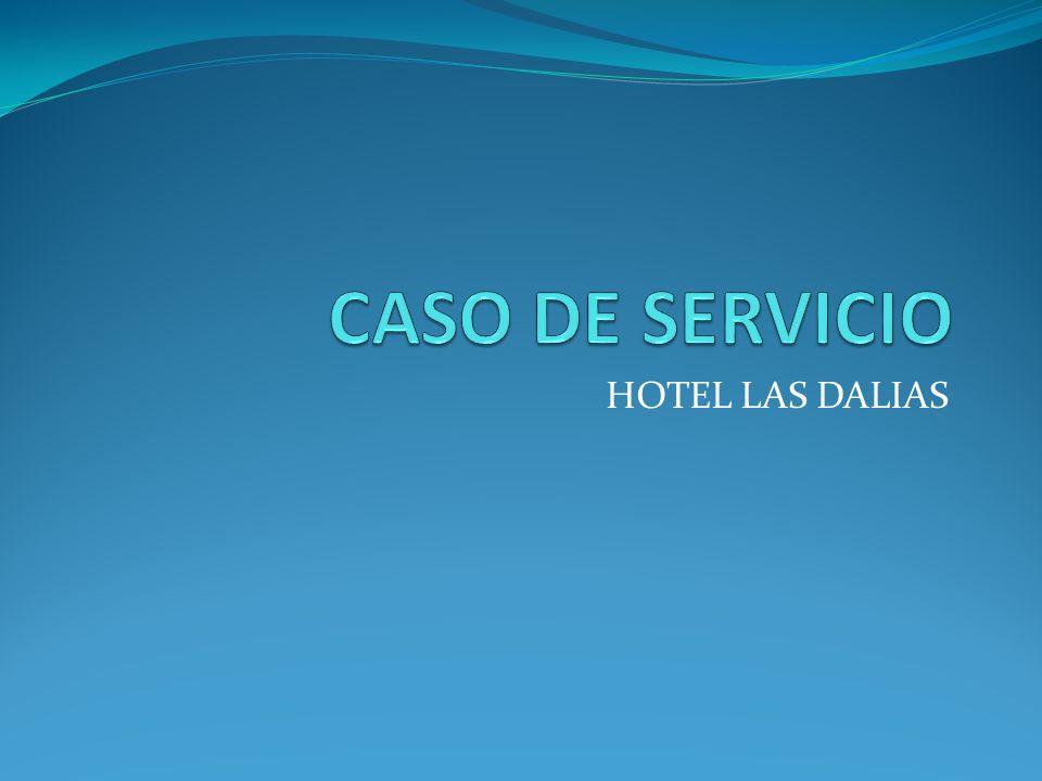 CASO DE SERVICIO HOTEL LAS DALIAS