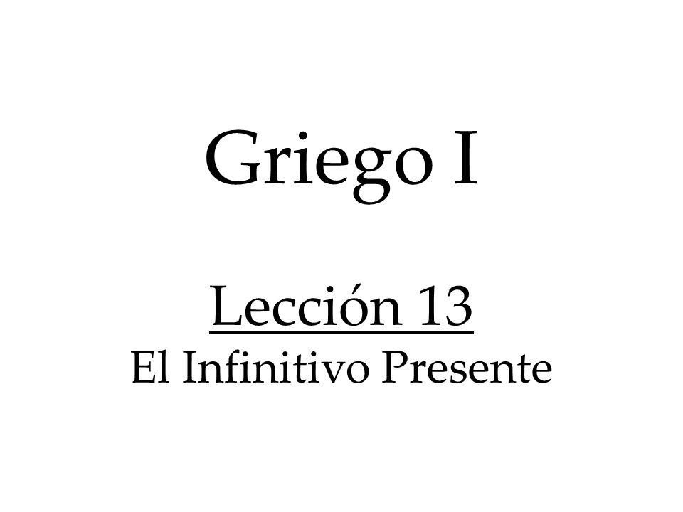 Griego I Lección 13 El Infinitivo Presente