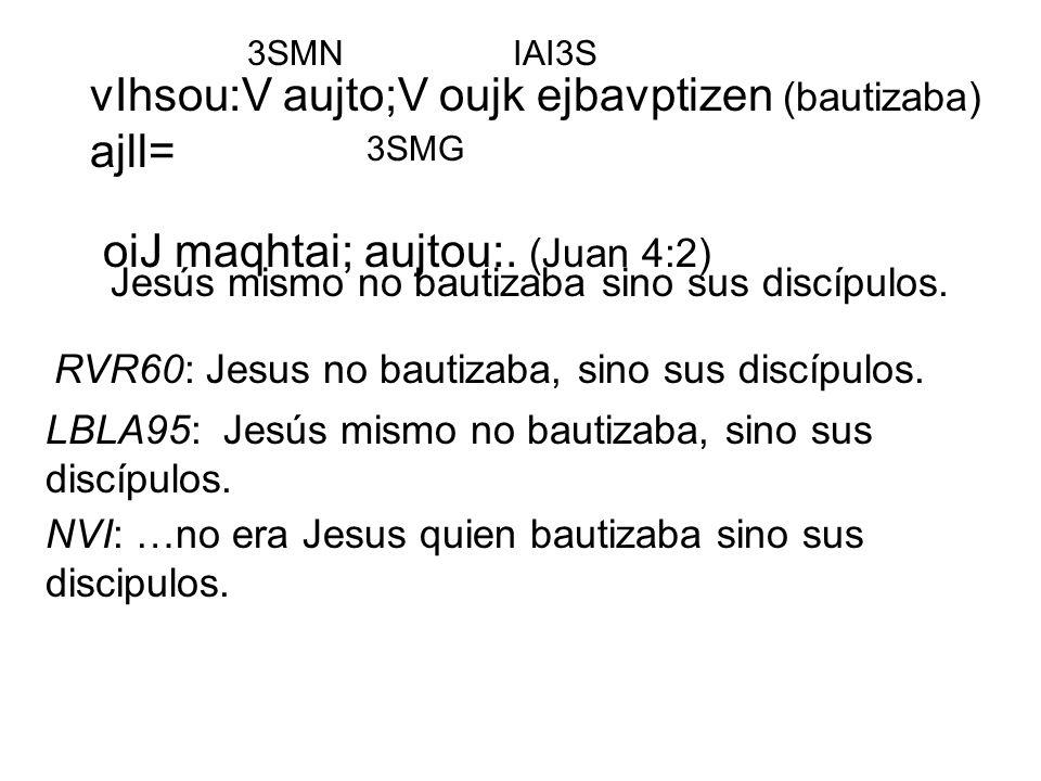 Jesús mismo no bautizaba sino sus discípulos.