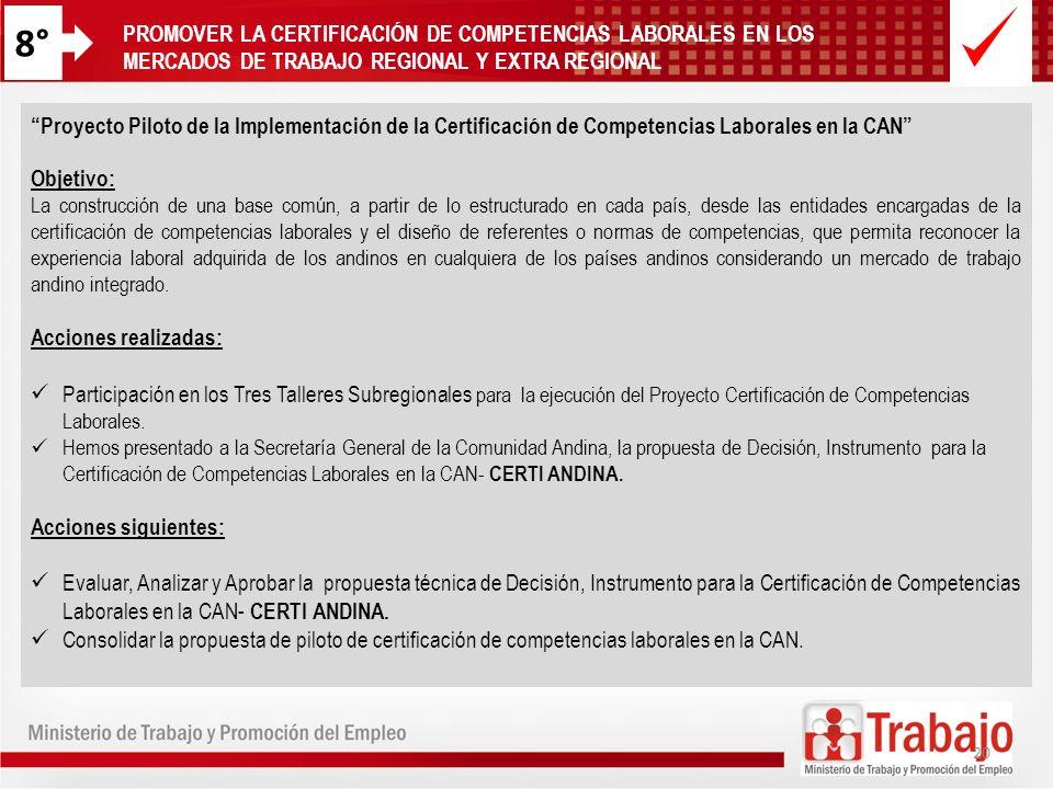 8°PROMOVER LA CERTIFICACIÓN DE COMPETENCIAS LABORALES EN LOS MERCADOS DE TRABAJO REGIONAL Y EXTRA REGIONAL.