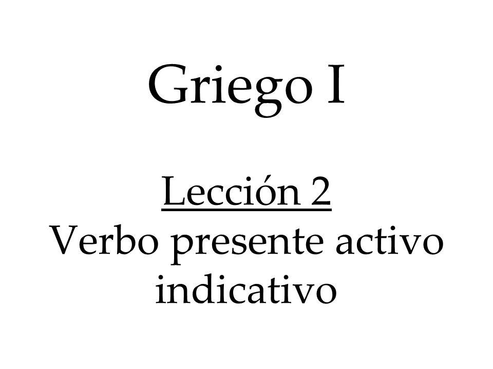 Griego I Lección 2 Verbo presente activo indicativo