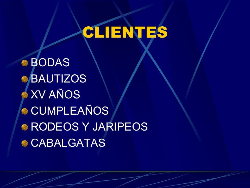 CLIENTES BODAS BAUTIZOS XV AÑOS CUMPLEAÑOS RODEOS Y JARIPEOS