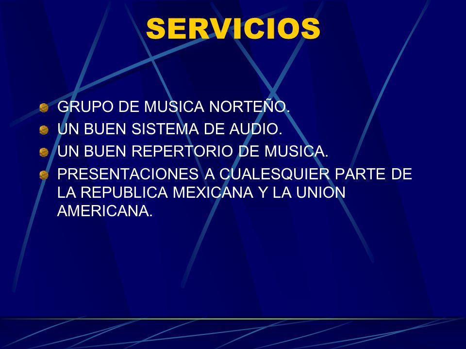 SERVICIOS GRUPO DE MUSICA NORTEÑO. UN BUEN SISTEMA DE AUDIO.