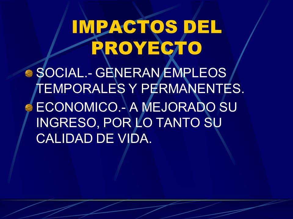 IMPACTOS DEL PROYECTO SOCIAL.- GENERAN EMPLEOS TEMPORALES Y PERMANENTES.