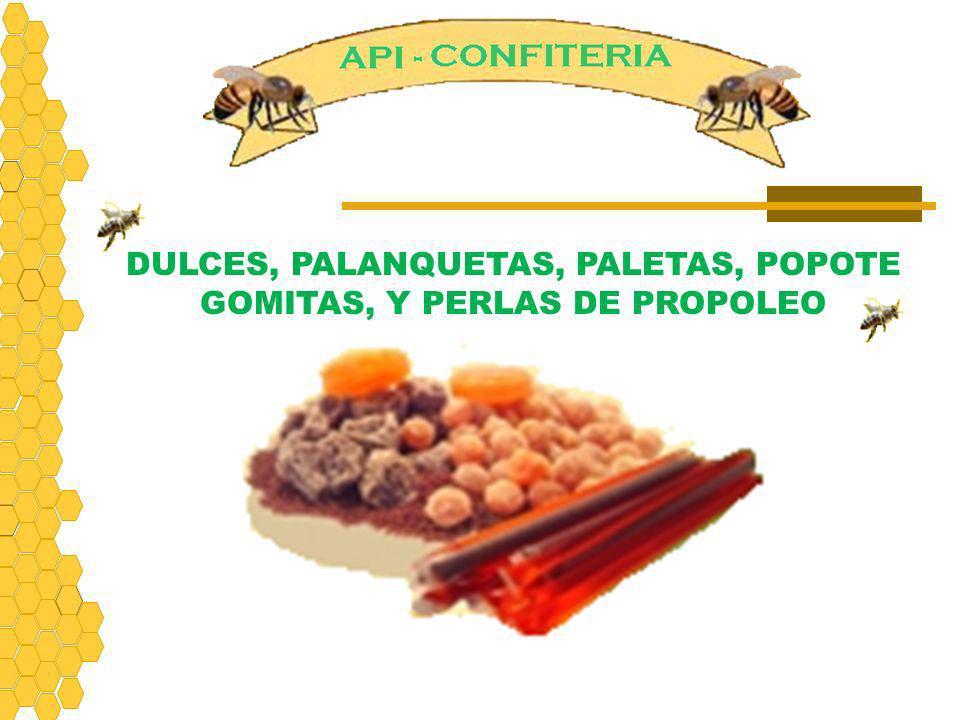 DULCES, PALANQUETAS, PALETAS, POPOTE GOMITAS, Y PERLAS DE PROPOLEO