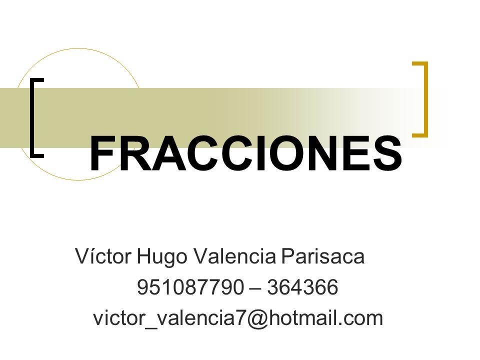 FRACCIONES Víctor Hugo Valencia Parisaca 951087790 – 364366
