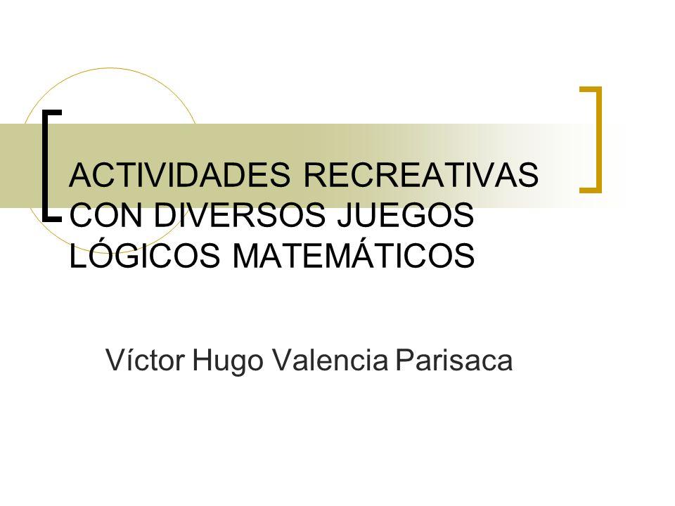 ACTIVIDADES RECREATIVAS CON DIVERSOS JUEGOS LÓGICOS MATEMÁTICOS