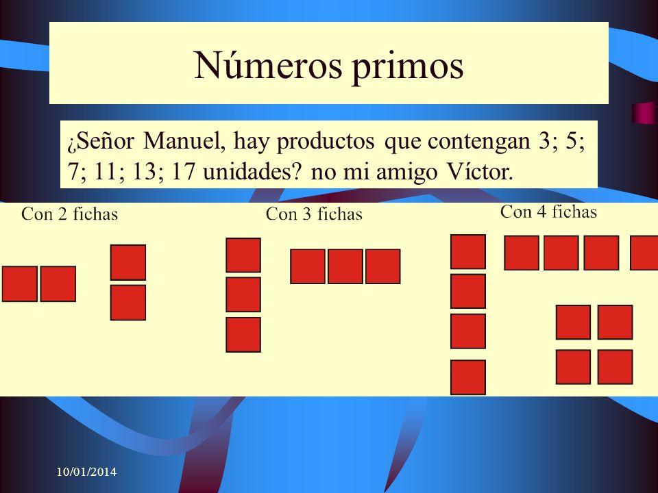 Números primos ¿Señor Manuel, hay productos que contengan 3; 5; 7; 11; 13; 17 unidades no mi amigo Víctor.