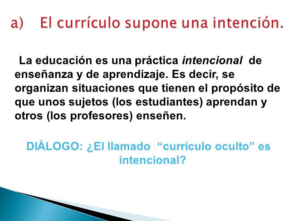 a) El currículo supone una intención.