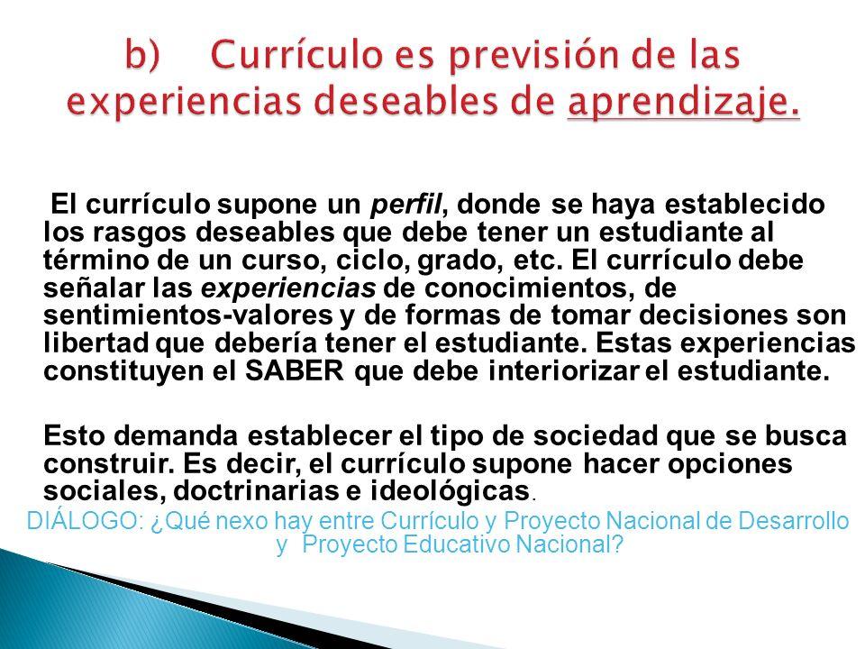 b) Currículo es previsión de las experiencias deseables de aprendizaje.