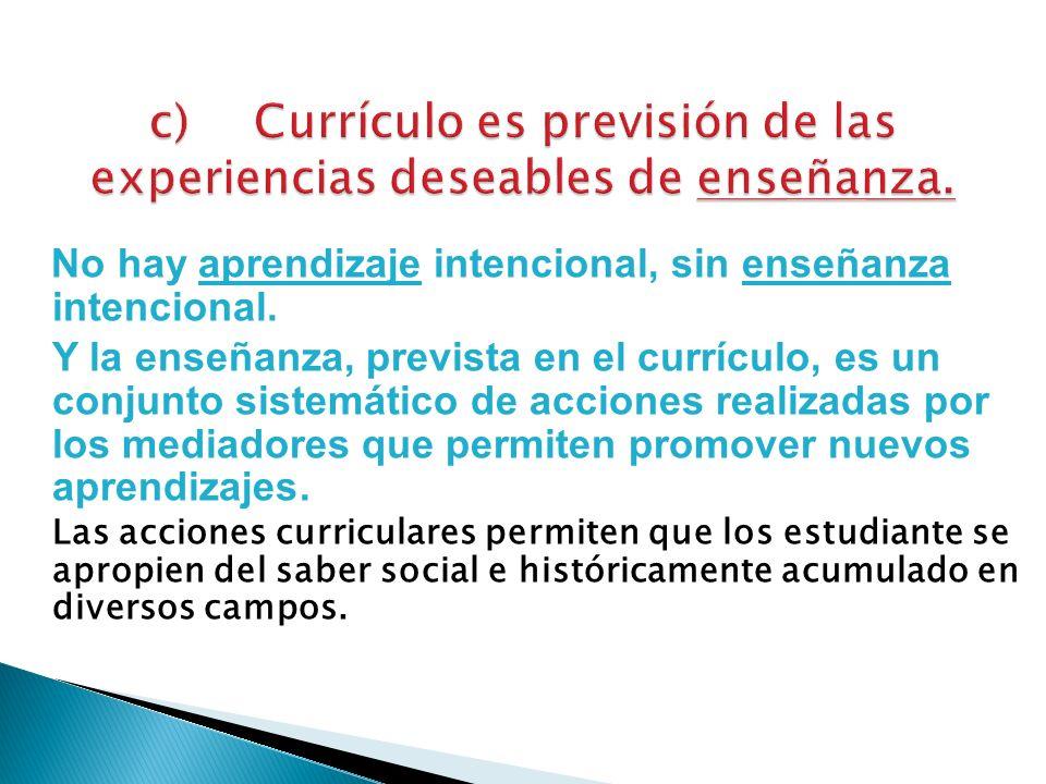 c) Currículo es previsión de las experiencias deseables de enseñanza.