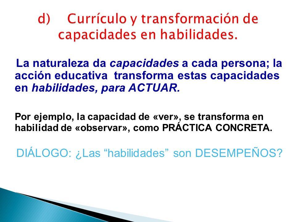 d) Currículo y transformación de capacidades en habilidades.
