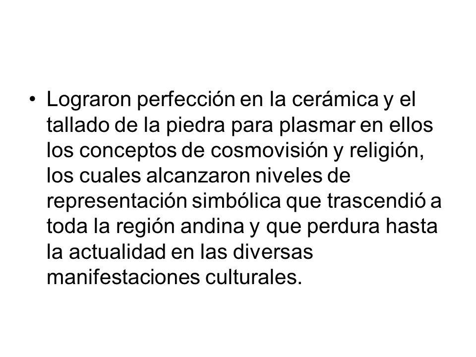 Lograron perfección en la cerámica y el tallado de la piedra para plasmar en ellos los conceptos de cosmovisión y religión, los cuales alcanzaron niveles de representación simbólica que trascendió a toda la región andina y que perdura hasta la actualidad en las diversas manifestaciones culturales.