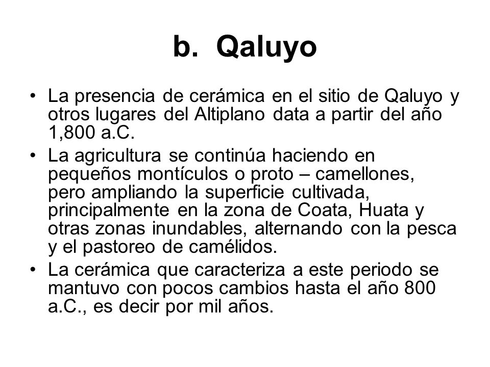 b. Qaluyo La presencia de cerámica en el sitio de Qaluyo y otros lugares del Altiplano data a partir del año 1,800 a.C.
