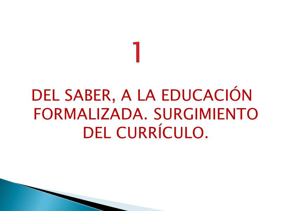 DEL SABER, A LA EDUCACIÓN FORMALIZADA. SURGIMIENTO DEL CURRÍCULO.