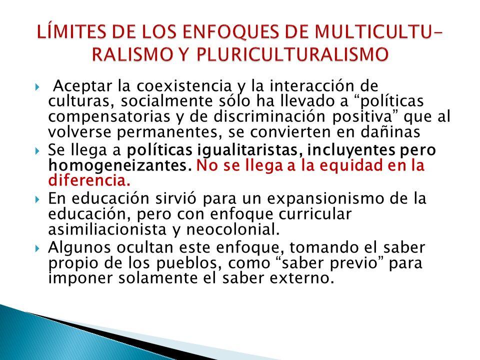 LÍMITES DE LOS ENFOQUES DE MULTICULTU-RALISMO Y PLURICULTURALISMO