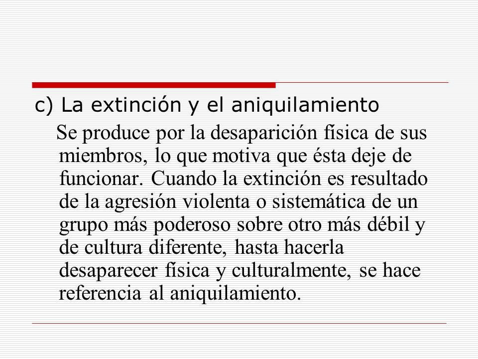 c) La extinción y el aniquilamiento