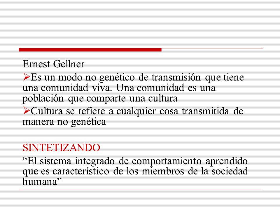 Ernest Gellner Es un modo no genético de transmisión que tiene una comunidad viva. Una comunidad es una población que comparte una cultura.