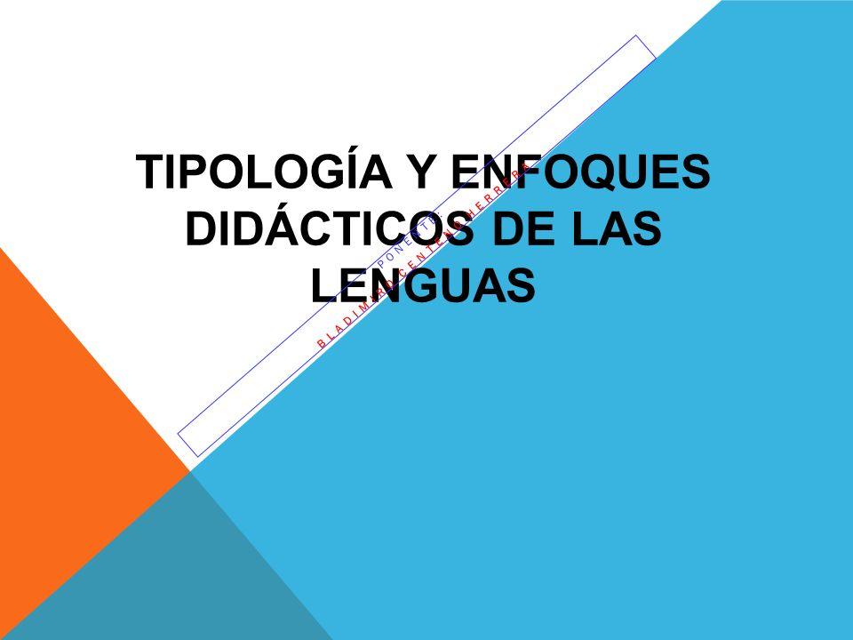 TIPOLOGÍA Y ENFOQUES DIDÁCTICOS DE LAS LENGUAS