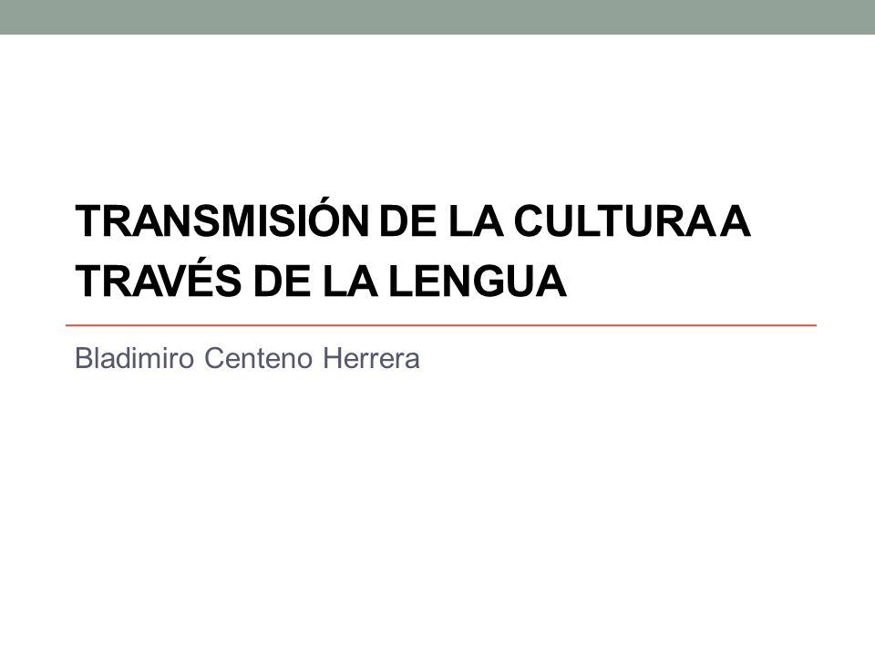 TRANSMISIÓN DE LA CULTURA A TRAVÉS DE LA LENGUA