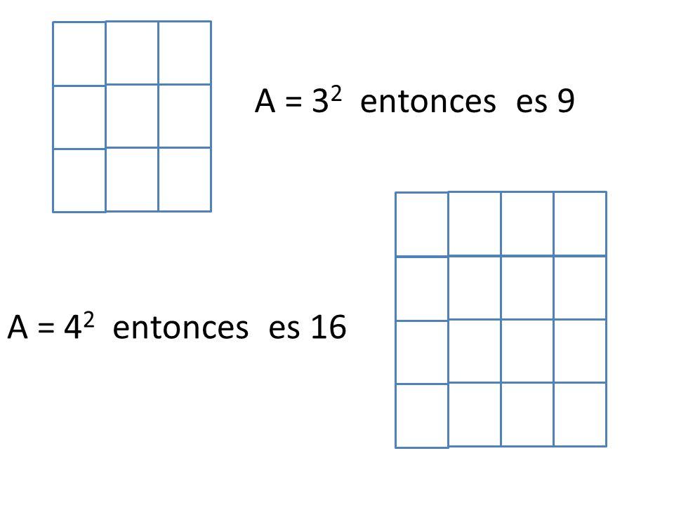 A = 32 entonces es 9 A = 42 entonces es 16