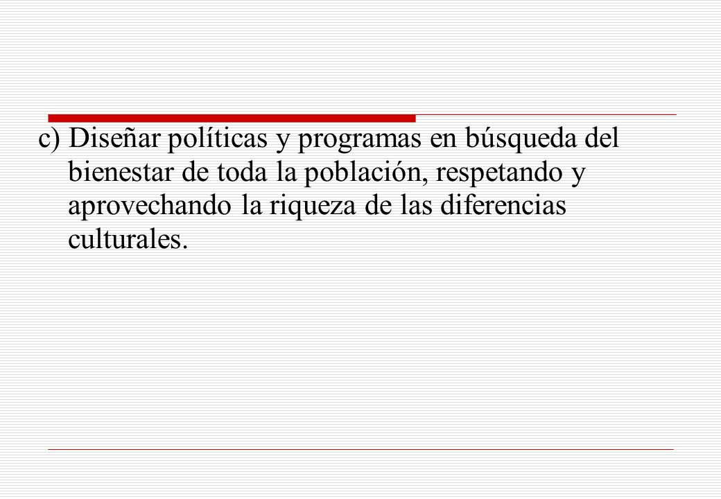 c) Diseñar políticas y programas en búsqueda del