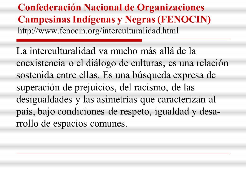 Confederación Nacional de Organizaciones Campesinas Indígenas y Negras (FENOCIN) http://www.fenocin.org/interculturalidad.html