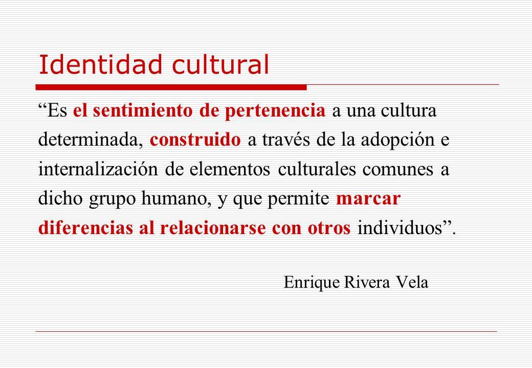 Identidad cultural Es el sentimiento de pertenencia a una cultura