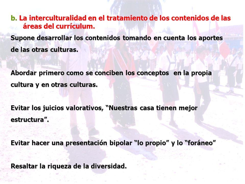 b. La interculturalidad en el tratamiento de los contenidos de las áreas del currículum.