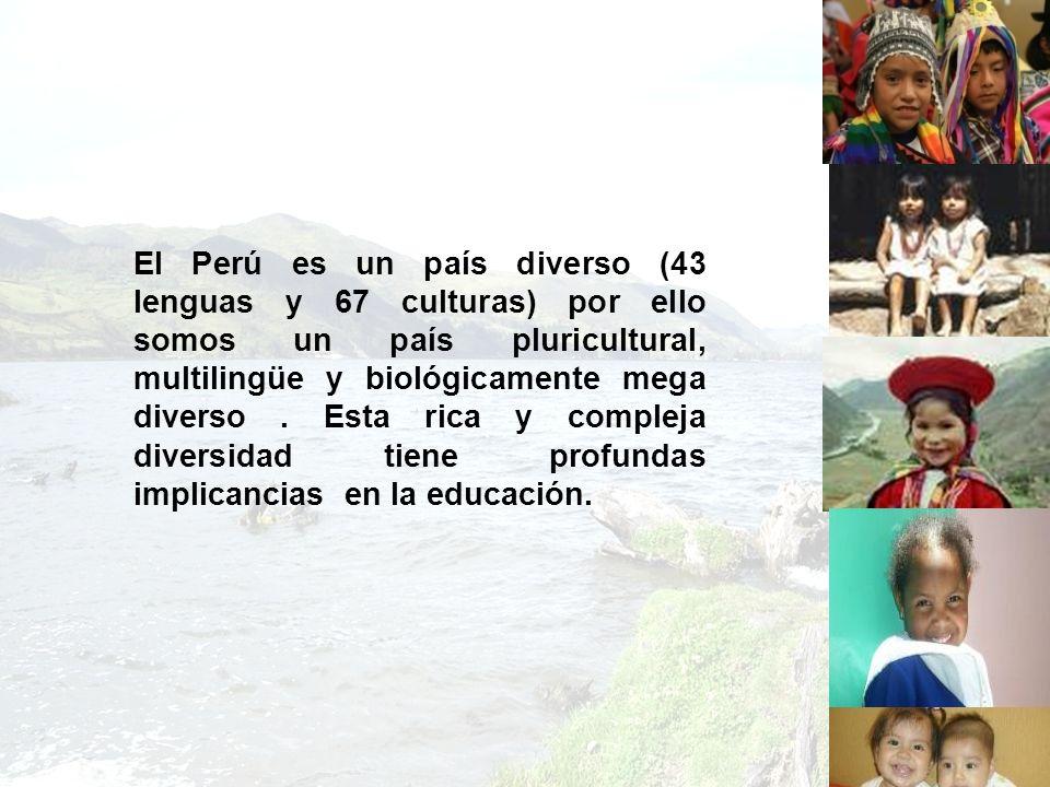El Perú es un país diverso (43 lenguas y 67 culturas) por ello somos un país pluricultural, multilingüe y biológicamente mega diverso .