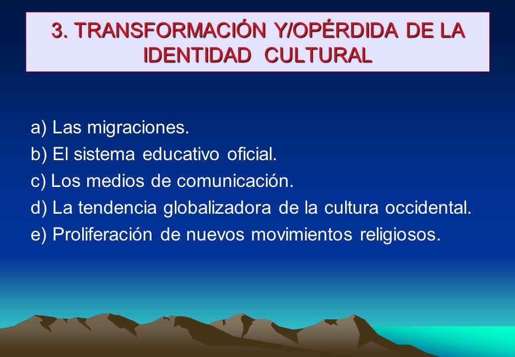 3. TRANSFORMACIÓN Y/OPÉRDIDA DE LA IDENTIDAD CULTURAL