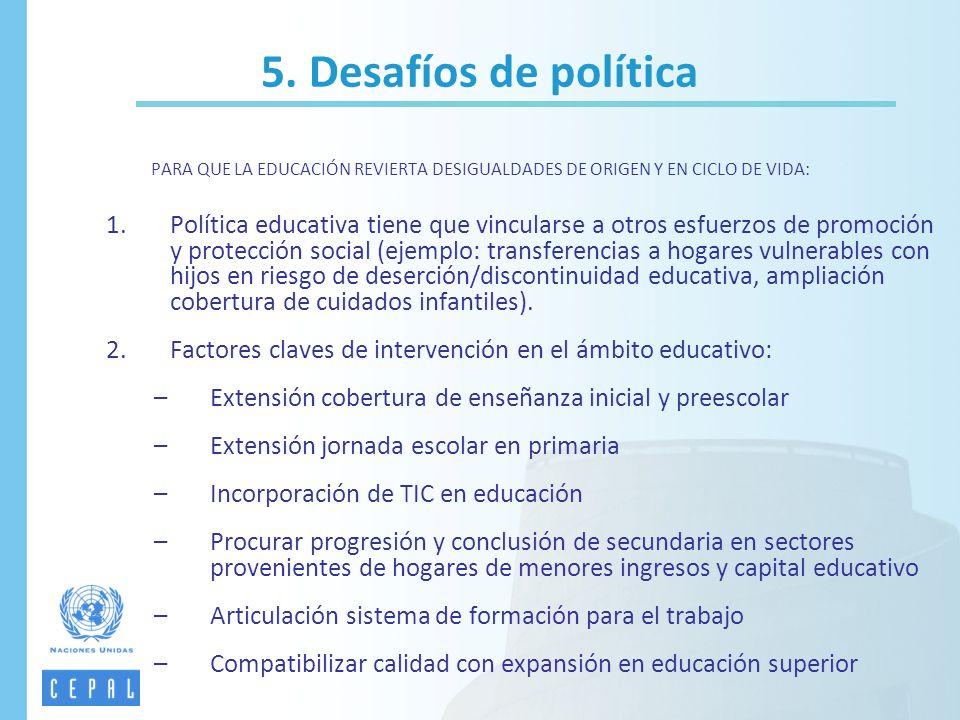 5. Desafíos de política PARA QUE LA EDUCACIÓN REVIERTA DESIGUALDADES DE ORIGEN Y EN CICLO DE VIDA: