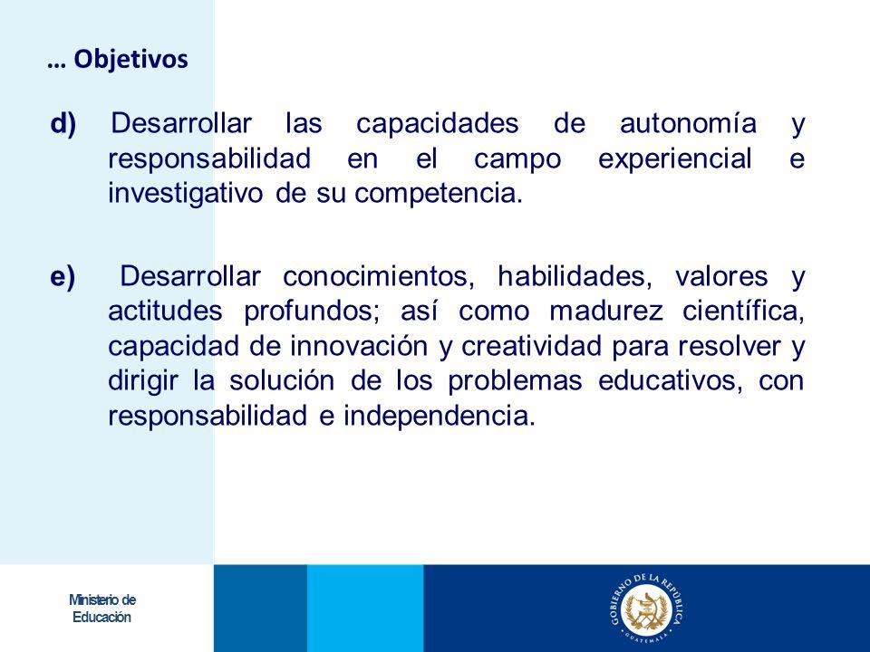 … Objetivosd) Desarrollar las capacidades de autonomía y responsabilidad en el campo experiencial e investigativo de su competencia.