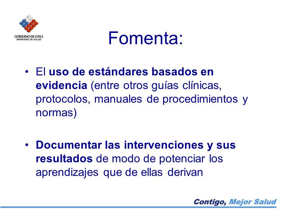 Fomenta: El uso de estándares basados en evidencia (entre otros guías clínicas, protocolos, manuales de procedimientos y normas)
