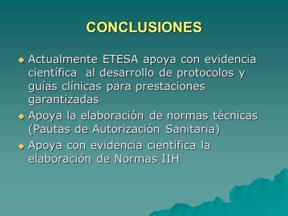 CONCLUSIONES Actualmente ETESA apoya con evidencia científica al desarrollo de protocolos y guías clínicas para prestaciones garantizadas.