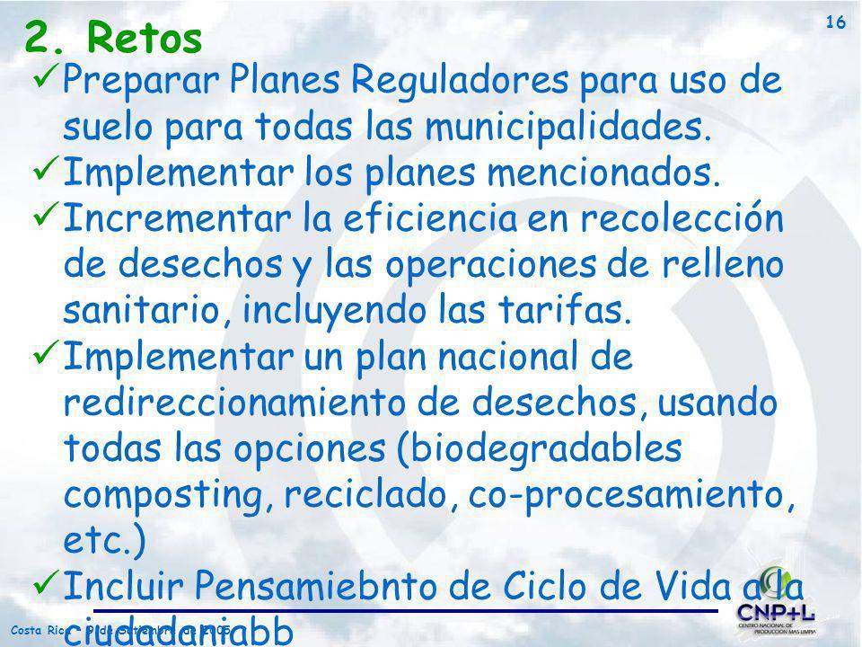 2. Retos Preparar Planes Reguladores para uso de suelo para todas las municipalidades. Implementar los planes mencionados.