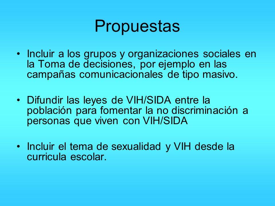 Propuestas Incluir a los grupos y organizaciones sociales en la Toma de decisiones, por ejemplo en las campañas comunicacionales de tipo masivo.