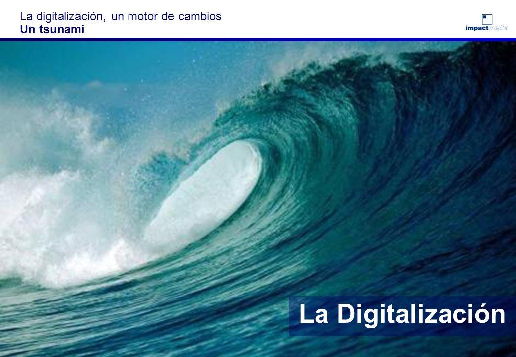 La digitalización, un motor de cambios Un tsunami