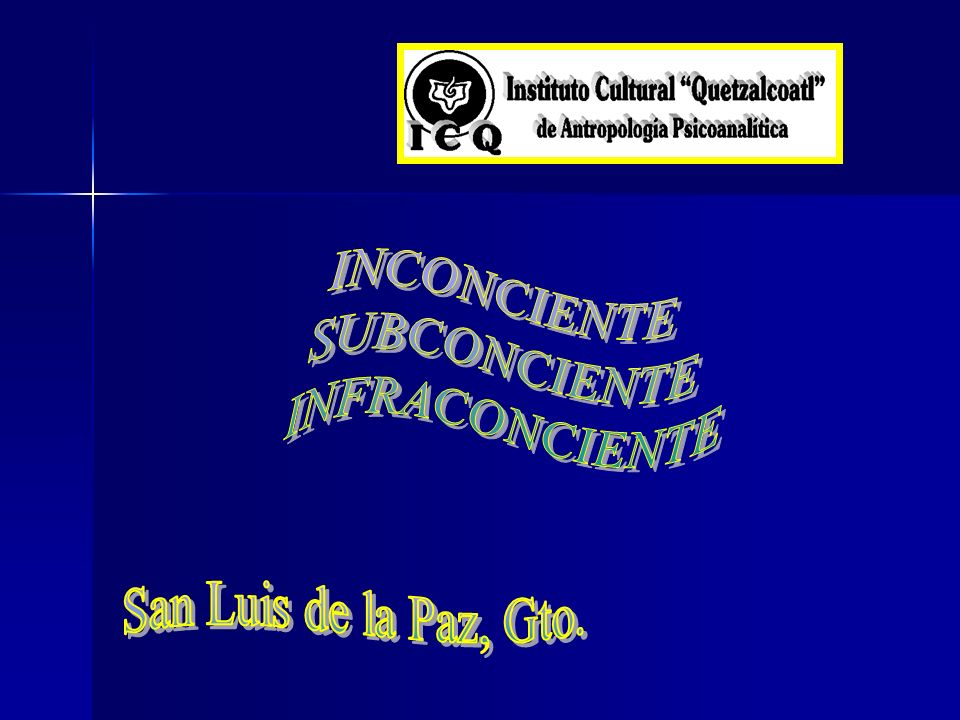 INCONCIENTE SUBCONCIENTE INFRACONCIENTE San Luis de la Paz, Gto.