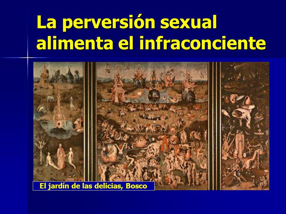 La perversión sexual alimenta el infraconciente