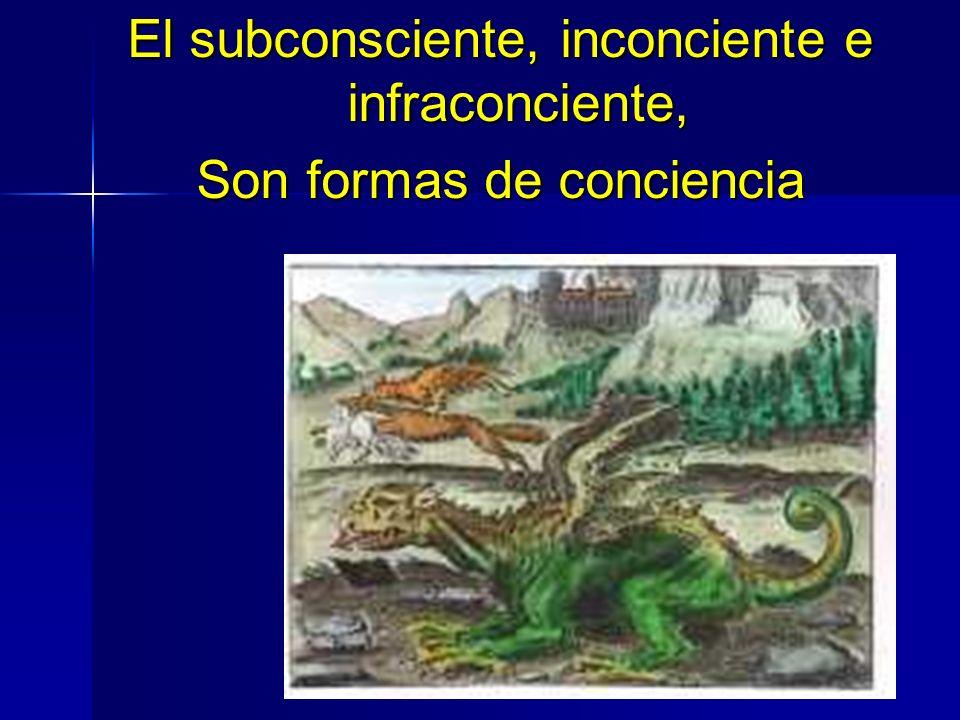 El subconsciente, inconciente e infraconciente,
