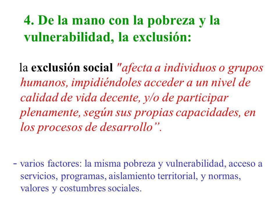 4. De la mano con la pobreza y la vulnerabilidad, la exclusión: