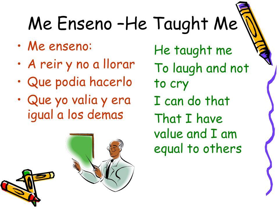 Me Enseno –He Taught Me He taught me Me enseno: A reir y no a llorar